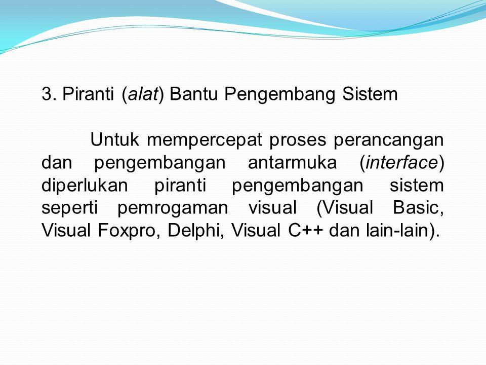 3. Piranti (alat) Bantu Pengembang Sistem