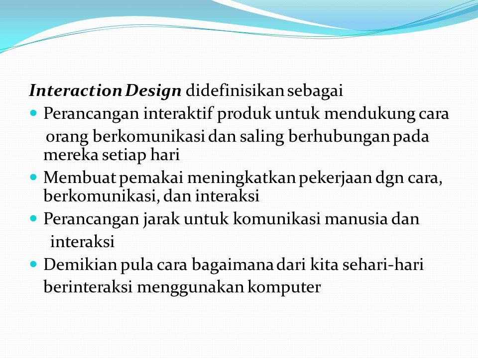 Interaction Design didefinisikan sebagai