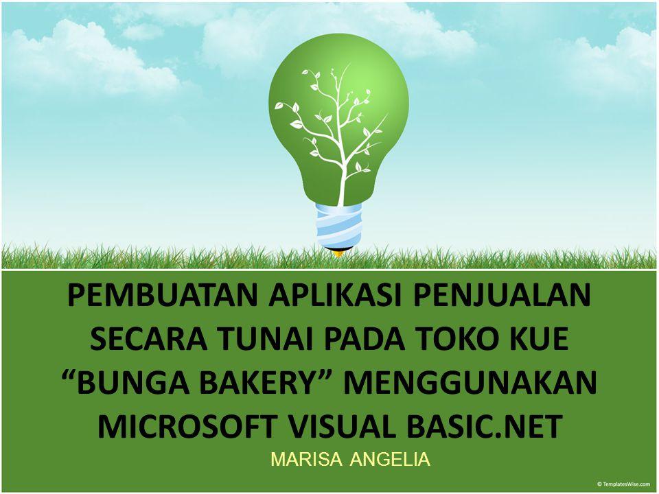PEMBUATAN APLIKASI PENJUALAN SECARA TUNAI PADA TOKO KUE BUNGA BAKERY MENGGUNAKAN MICROSOFT VISUAL BASIC.NET