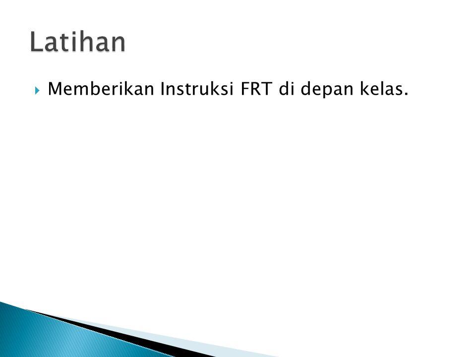 Latihan Memberikan Instruksi FRT di depan kelas.