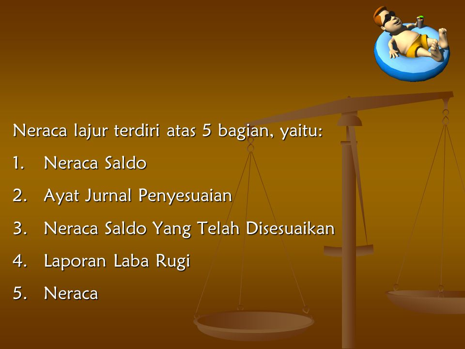 Neraca lajur terdiri atas 5 bagian, yaitu: