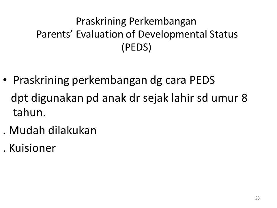 • Praskrining perkembangan dg cara PEDS