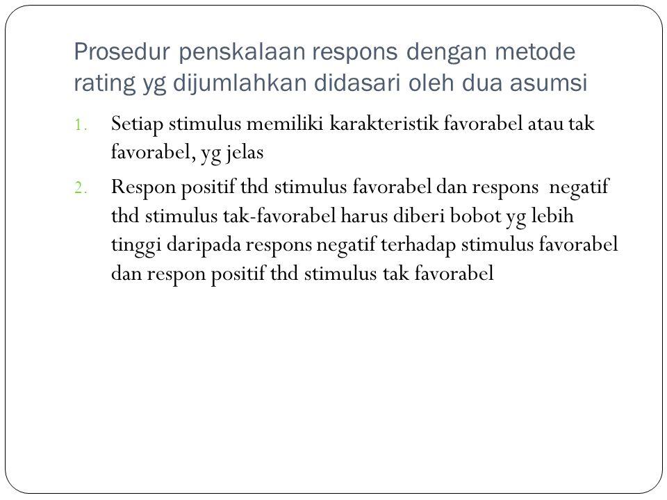 Prosedur penskalaan respons dengan metode rating yg dijumlahkan didasari oleh dua asumsi