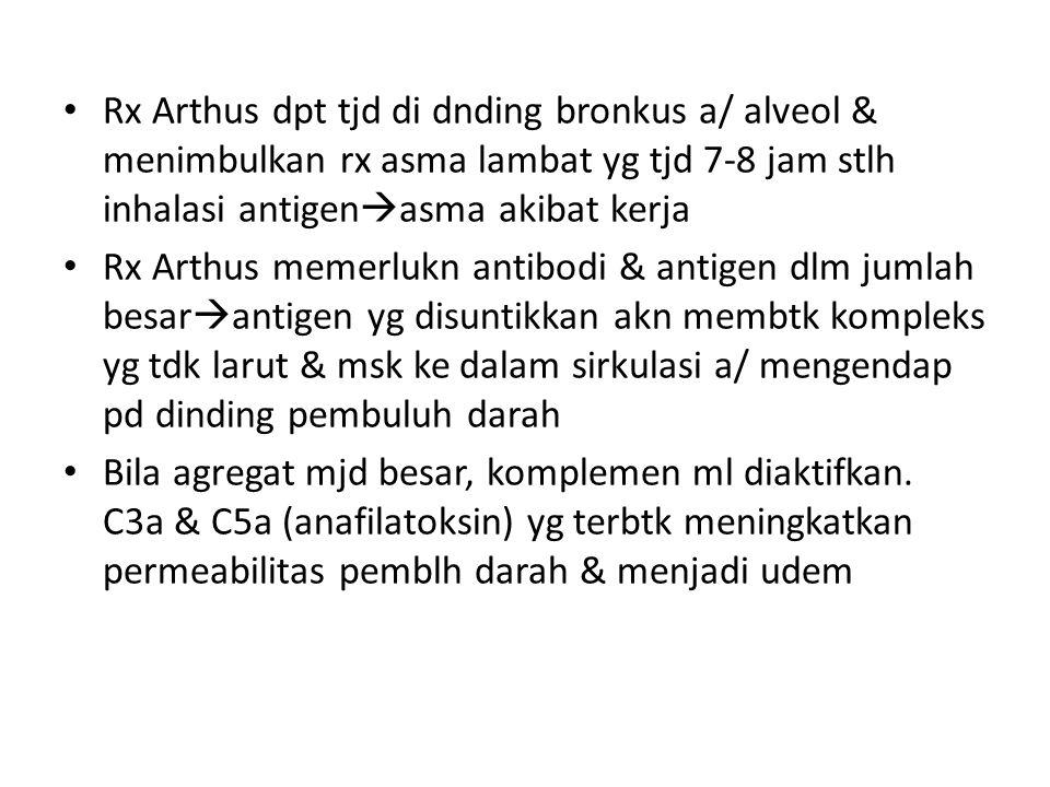 Rx Arthus dpt tjd di dnding bronkus a/ alveol & menimbulkan rx asma lambat yg tjd 7-8 jam stlh inhalasi antigenasma akibat kerja