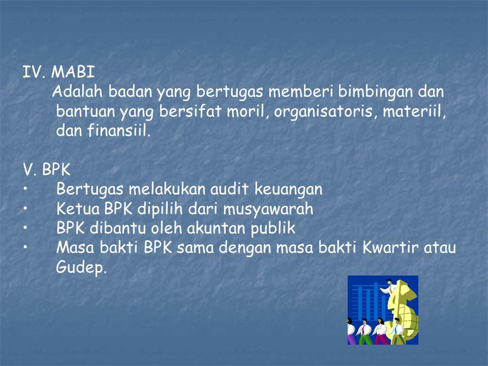 IV. MABI Adalah badan yang bertugas memberi bimbingan dan bantuan yang bersifat moril, organisatoris, materiil, dan finansiil.