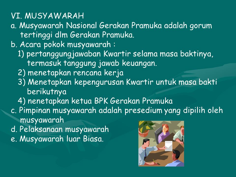 VI. MUSYAWARAH a. Musyawarah Nasional Gerakan Pramuka adalah gorum. tertinggi dlm Gerakan Pramuka.