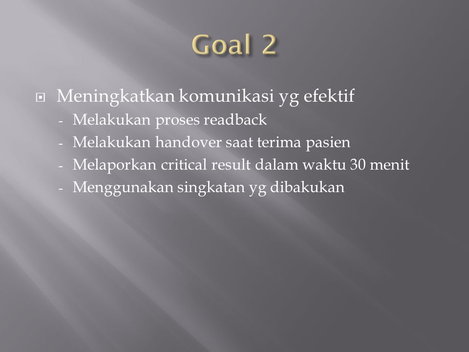 Goal 2 Meningkatkan komunikasi yg efektif Melakukan proses readback