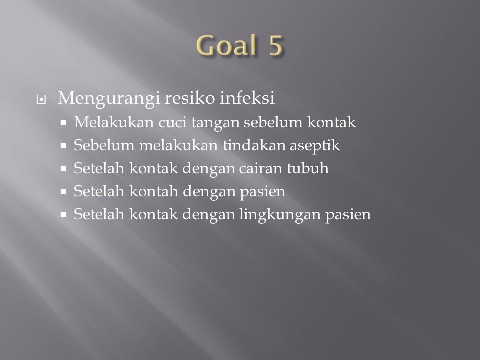 Goal 5 Mengurangi resiko infeksi Melakukan cuci tangan sebelum kontak