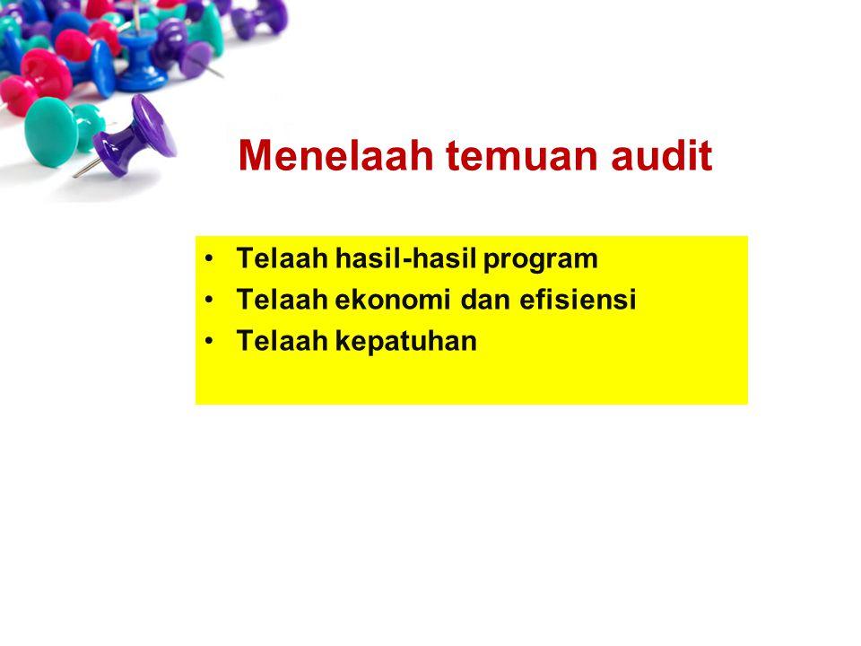 Menelaah temuan audit Telaah hasil-hasil program