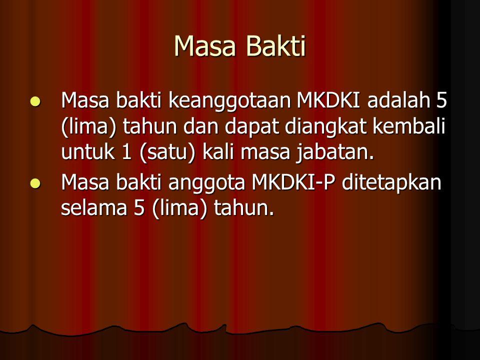 Masa Bakti Masa bakti keanggotaan MKDKI adalah 5 (lima) tahun dan dapat diangkat kembali untuk 1 (satu) kali masa jabatan.