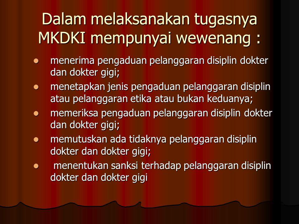 Dalam melaksanakan tugasnya MKDKI mempunyai wewenang :