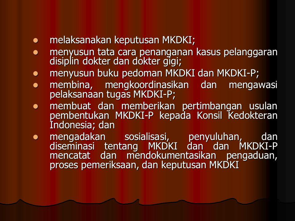 melaksanakan keputusan MKDKI;