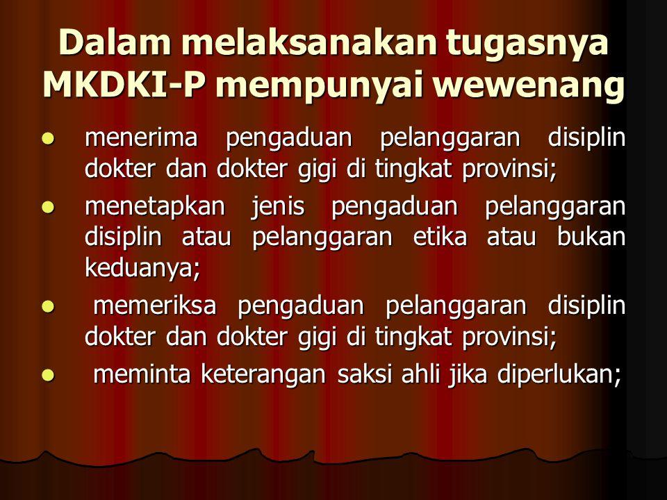 Dalam melaksanakan tugasnya MKDKI-P mempunyai wewenang