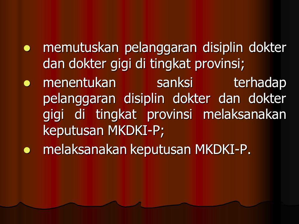 memutuskan pelanggaran disiplin dokter dan dokter gigi di tingkat provinsi;