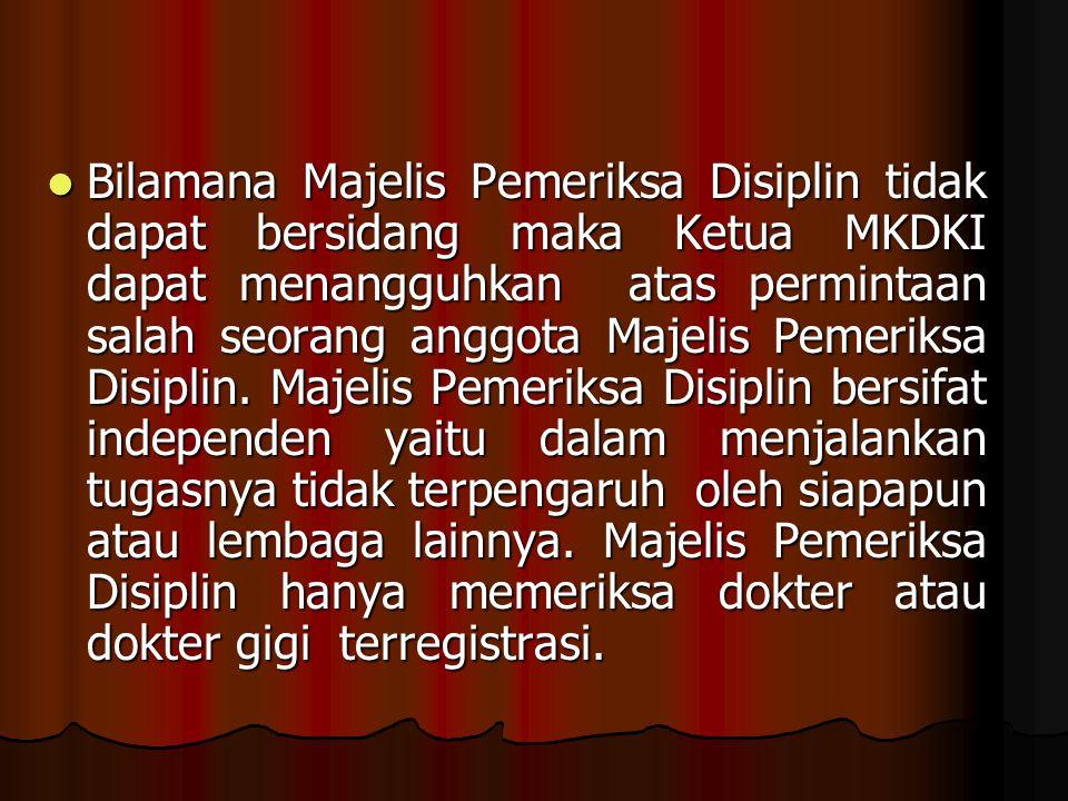 Bilamana Majelis Pemeriksa Disiplin tidak dapat bersidang maka Ketua MKDKI dapat menangguhkan atas permintaan salah seorang anggota Majelis Pemeriksa Disiplin.