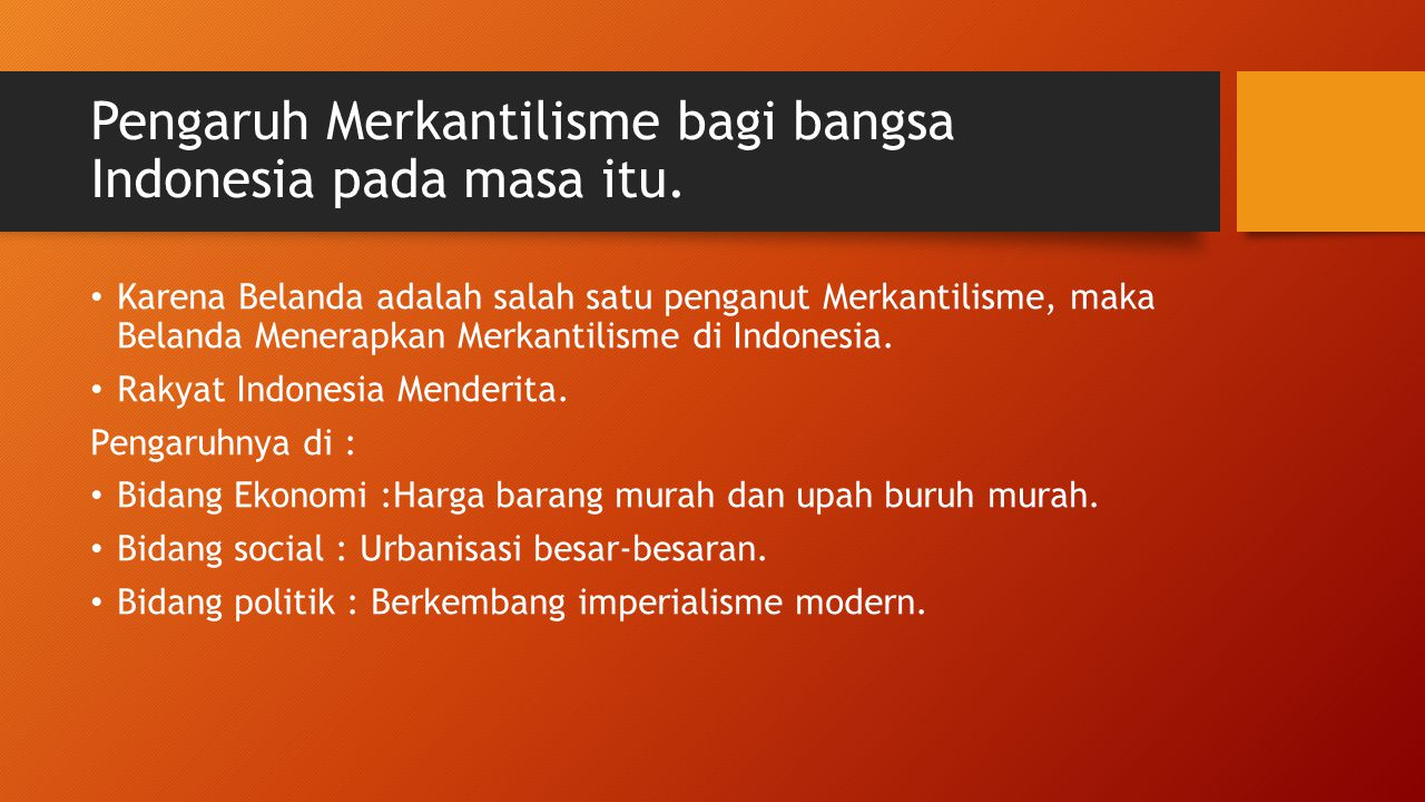 Pengaruh Merkantilisme bagi bangsa Indonesia pada masa itu.