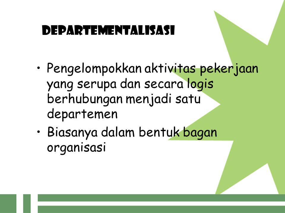 DEPARTEMENTALISASI Pengelompokkan aktivitas pekerjaan yang serupa dan secara logis berhubungan menjadi satu departemen.