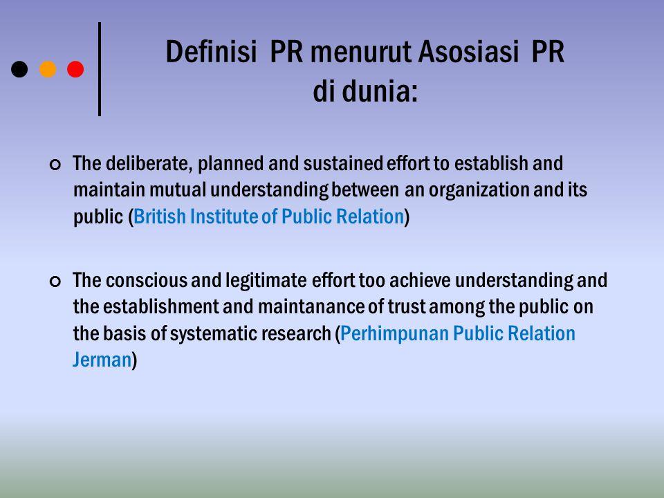 Definisi PR menurut Asosiasi PR di dunia: