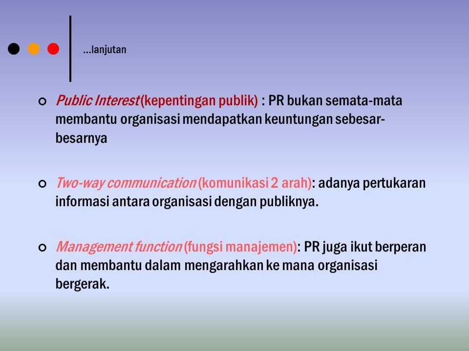 …lanjutan Public Interest (kepentingan publik) : PR bukan semata-mata membantu organisasi mendapatkan keuntungan sebesar-besarnya.