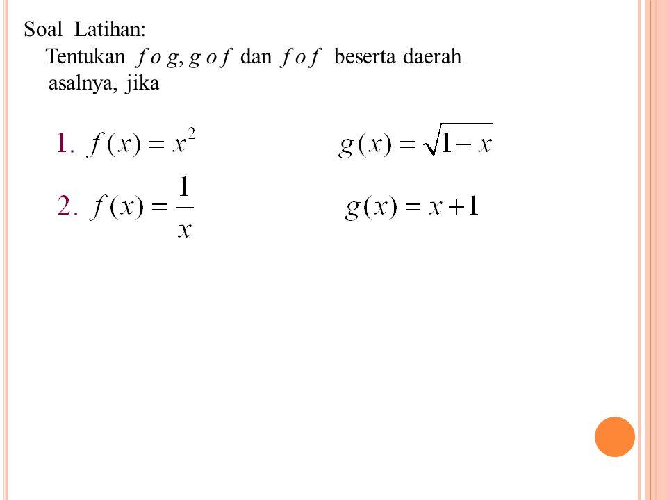 Soal Latihan: Tentukan f o g, g o f dan f o f beserta daerah asalnya, jika