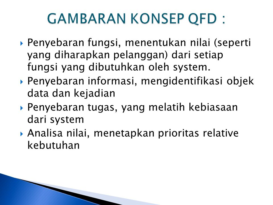 GAMBARAN KONSEP QFD : Penyebaran fungsi, menentukan nilai (seperti yang diharapkan pelanggan) dari setiap fungsi yang dibutuhkan oleh system.