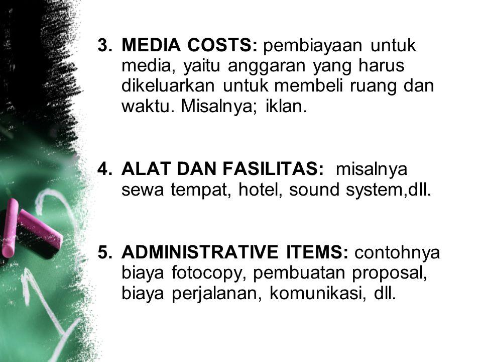 MEDIA COSTS: pembiayaan untuk media, yaitu anggaran yang harus dikeluarkan untuk membeli ruang dan waktu. Misalnya; iklan.