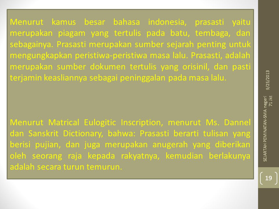 Menurut kamus besar bahasa indonesia, prasasti yaitu merupakan piagam yang tertulis pada batu, tembaga, dan sebagainya. Prasasti merupakan sumber sejarah penting untuk mengungkapkan peristiwa-peristiwa masa lalu. Prasasti, adalah merupakan sumber dokumen tertulis yang orisinil, dan pasti terjamin keasliannya sebagai peninggalan pada masa lalu.
