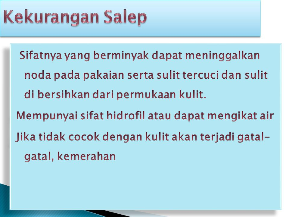 Kekurangan Salep Sifatnya yang berminyak dapat meninggalkan noda pada pakaian serta sulit tercuci dan sulit di bersihkan dari permukaan kulit.
