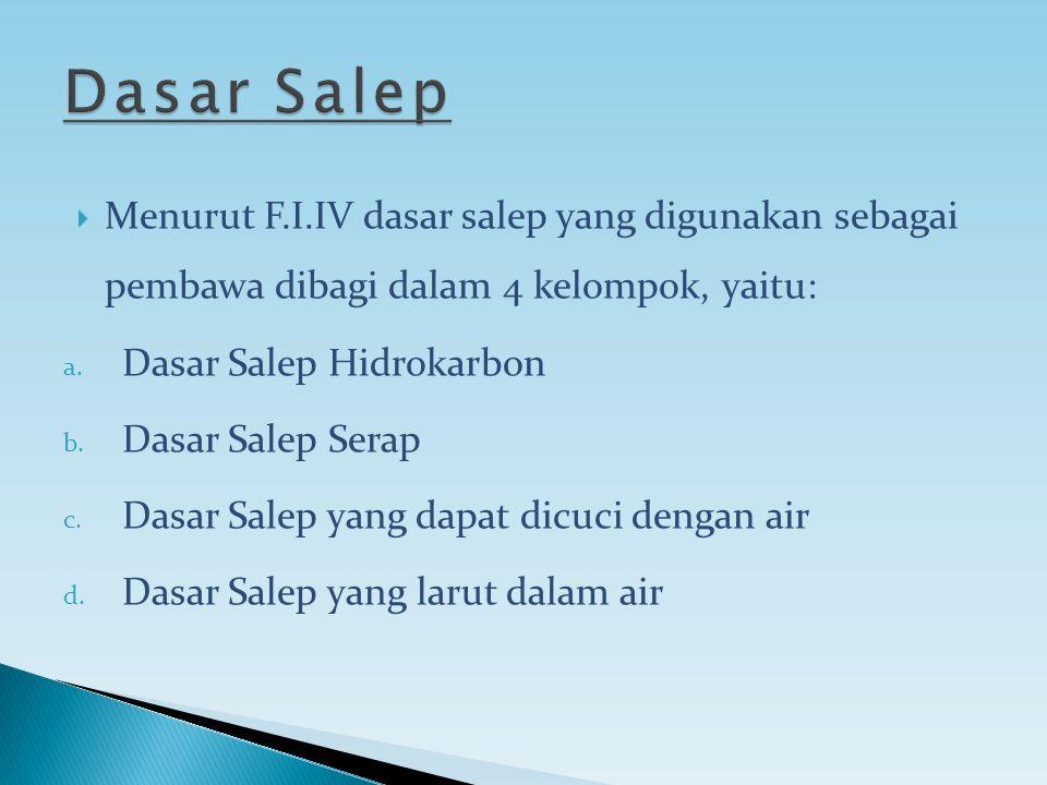 Dasar Salep Menurut F.I.IV dasar salep yang digunakan sebagai pembawa dibagi dalam 4 kelompok, yaitu: