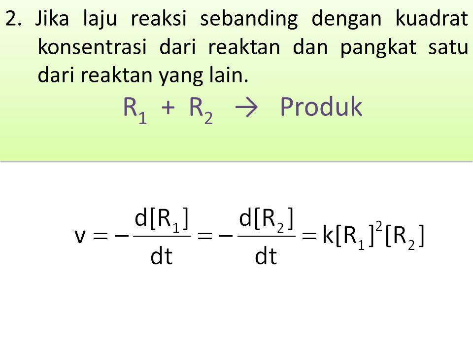 2. Jika laju reaksi sebanding dengan kuadrat konsentrasi dari reaktan dan pangkat satu dari reaktan yang lain.