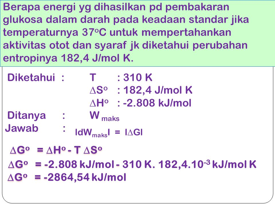 Go = -2.808 kJ/mol - 310 K. 182,4.10-3 kJ/mol K