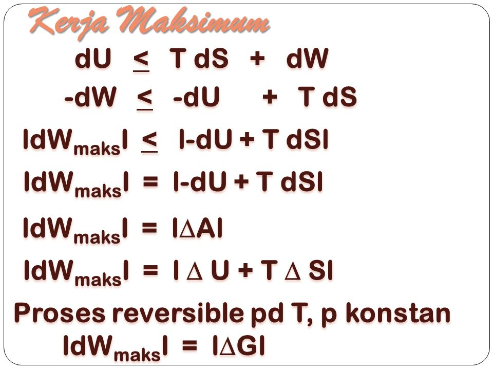 Kerja Maksimum dU < T dS + dW -dW < -dU + T dS