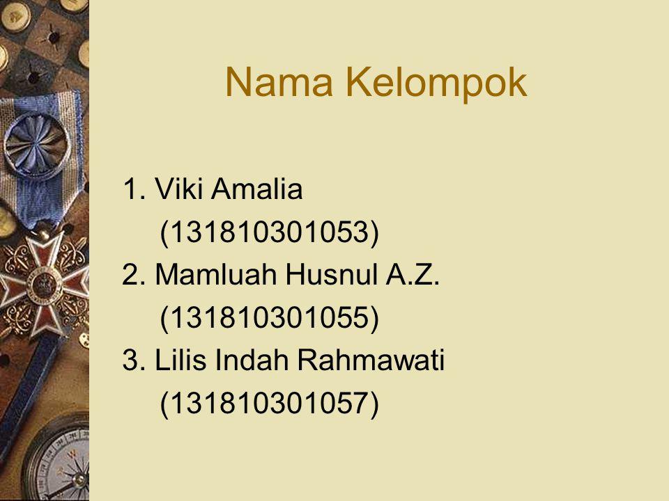 Nama Kelompok 1. Viki Amalia (131810301053) 2. Mamluah Husnul A.Z.