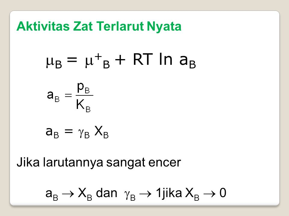 aB = B XB Aktivitas Zat Terlarut Nyata B = +B + RT ln aB