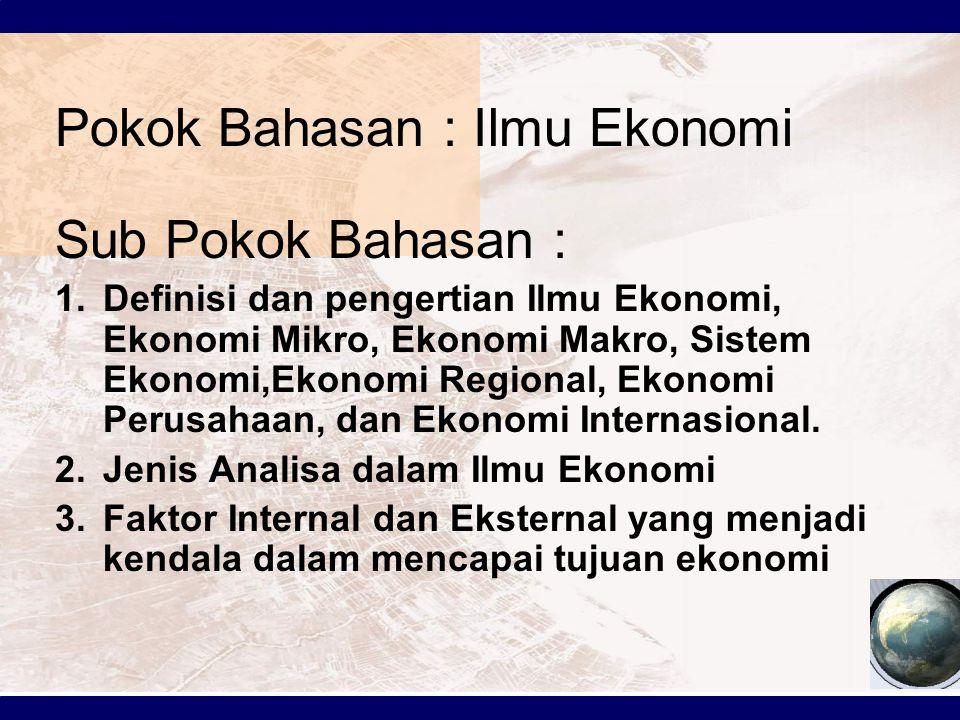 Pokok Bahasan : Ilmu Ekonomi Sub Pokok Bahasan :