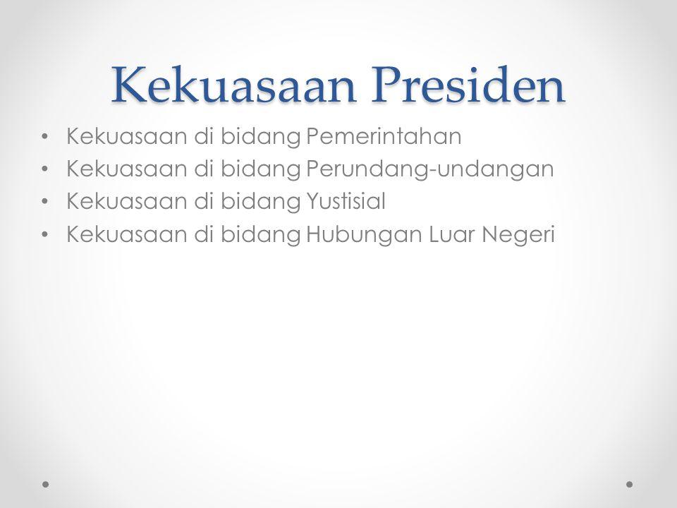 Kekuasaan Presiden Kekuasaan di bidang Pemerintahan