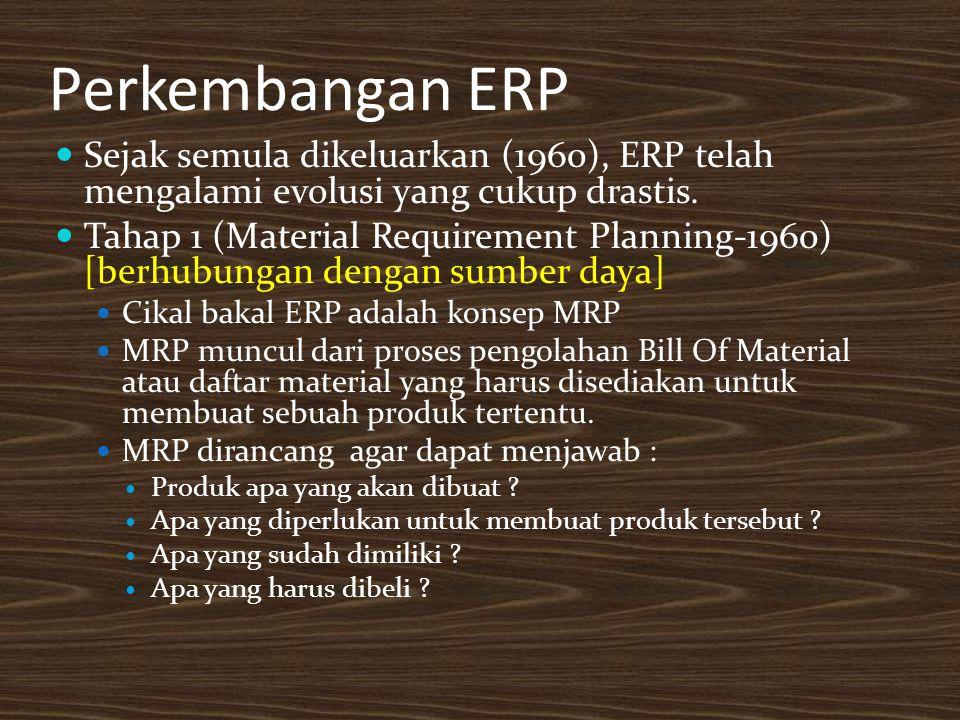 Perkembangan ERP Sejak semula dikeluarkan (1960), ERP telah mengalami evolusi yang cukup drastis.