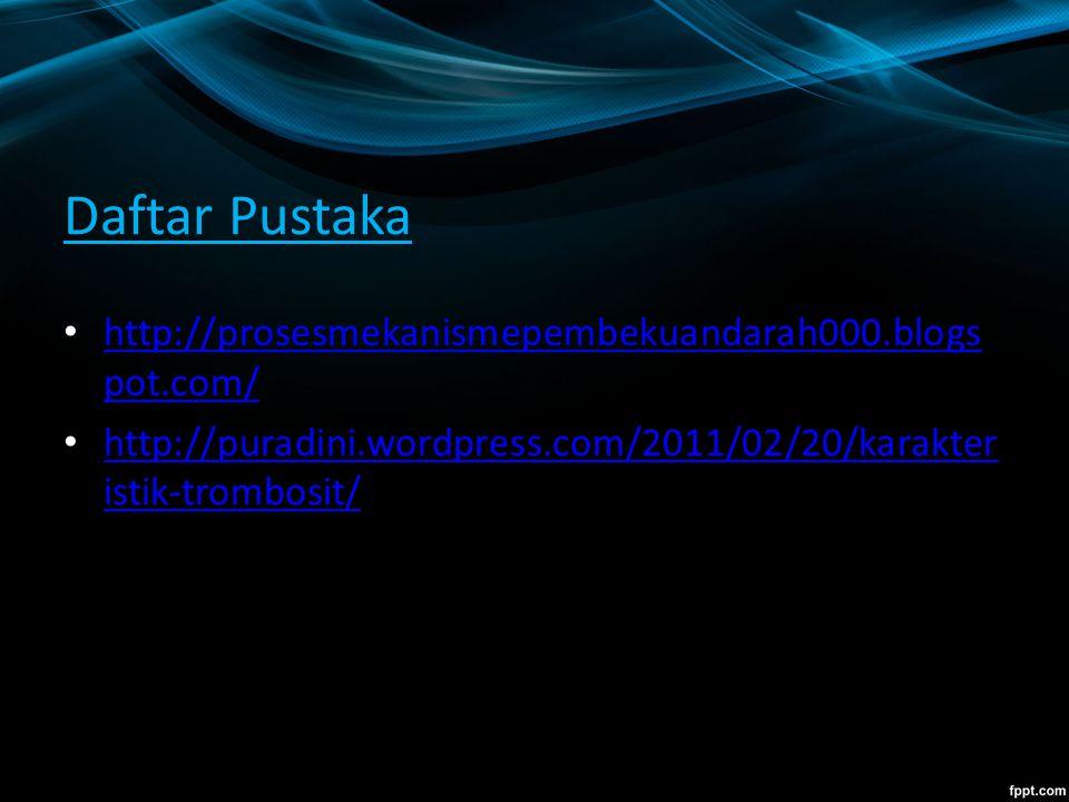 Daftar Pustaka http://prosesmekanismepembekuandarah000.blogspot.com/