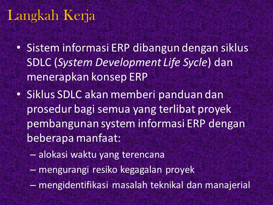 Langkah Kerja Sistem informasi ERP dibangun dengan siklus SDLC (System Development Life Sycle) dan menerapkan konsep ERP.