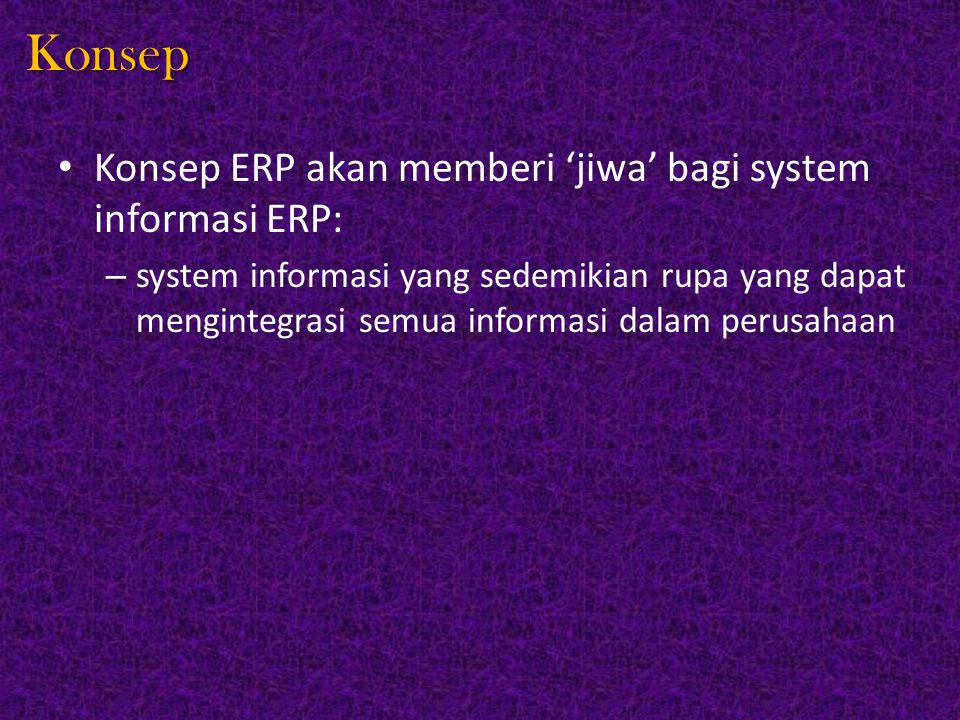 Konsep Konsep ERP akan memberi 'jiwa' bagi system informasi ERP: