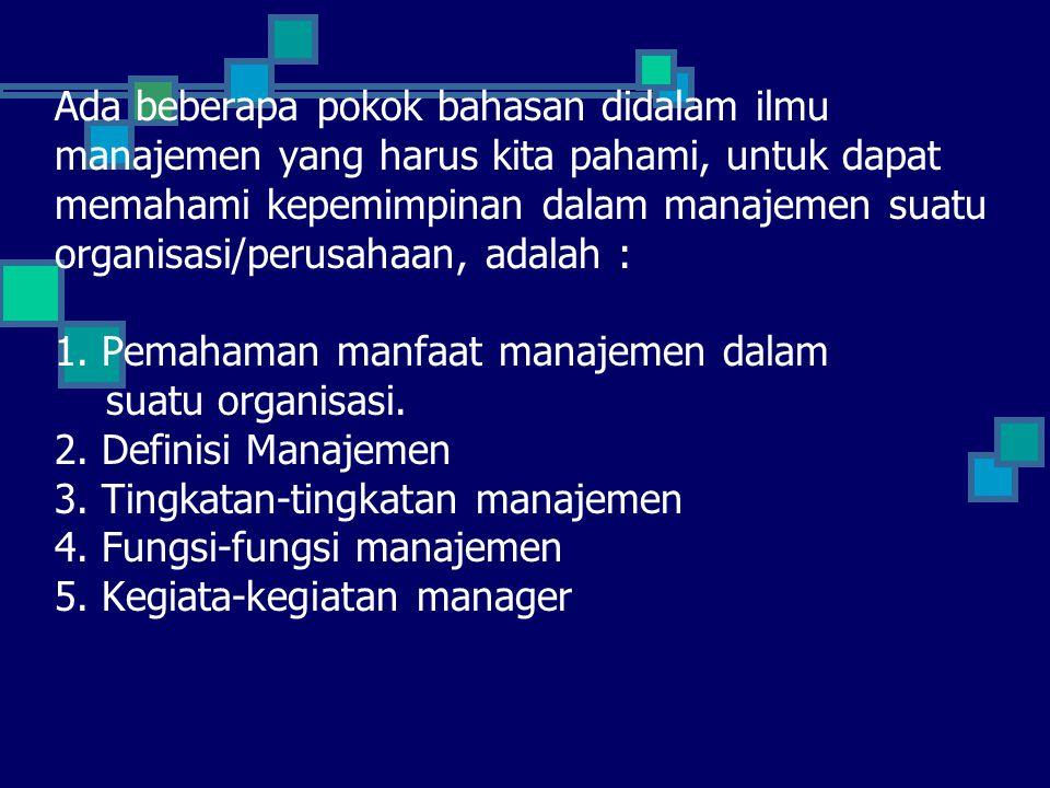 Ada beberapa pokok bahasan didalam ilmu manajemen yang harus kita pahami, untuk dapat memahami kepemimpinan dalam manajemen suatu organisasi/perusahaan, adalah : 1.