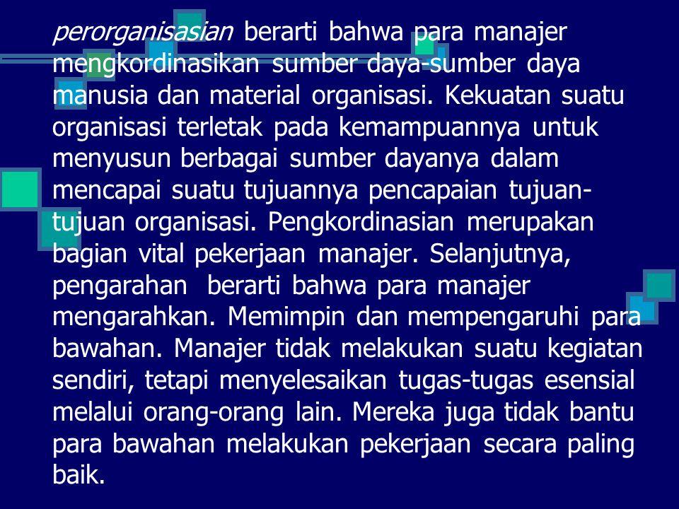 perorganisasian berarti bahwa para manajer mengkordinasikan sumber daya-sumber daya manusia dan material organisasi.