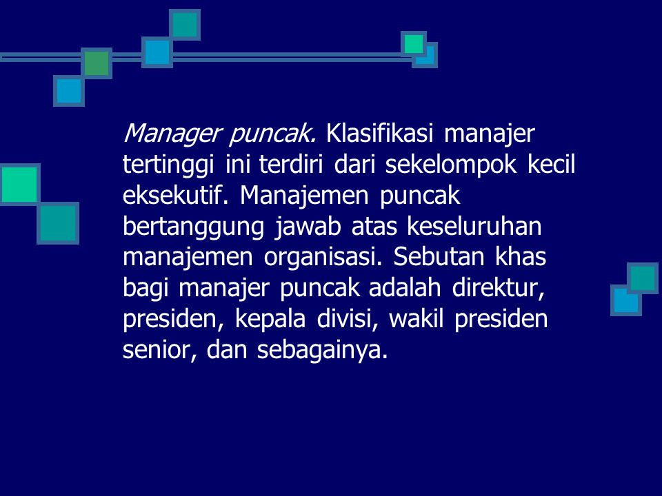 Manager puncak. Klasifikasi manajer tertinggi ini terdiri dari sekelompok kecil eksekutif.