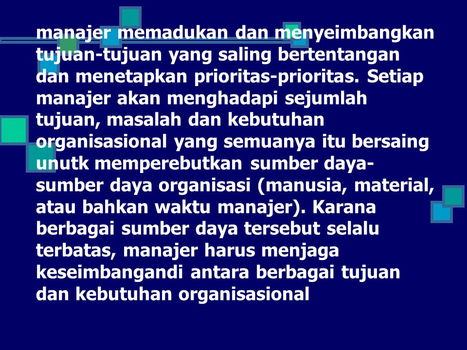 manajer memadukan dan menyeimbangkan tujuan-tujuan yang saling bertentangan dan menetapkan prioritas-prioritas.