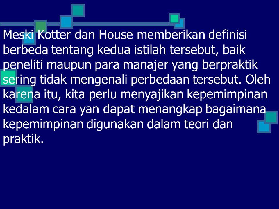 Meski Kotter dan House memberikan definisi berbeda tentang kedua istilah tersebut, baik peneliti maupun para manajer yang berpraktik sering tidak mengenali perbedaan tersebut.