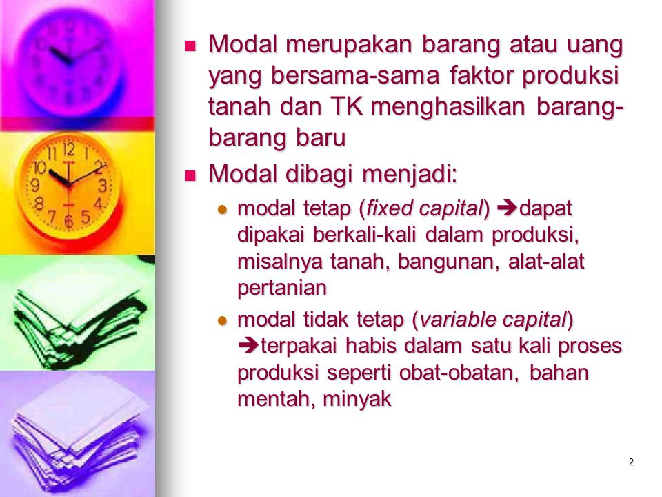 Modal merupakan barang atau uang yang bersama-sama faktor produksi tanah dan TK menghasilkan barang-barang baru
