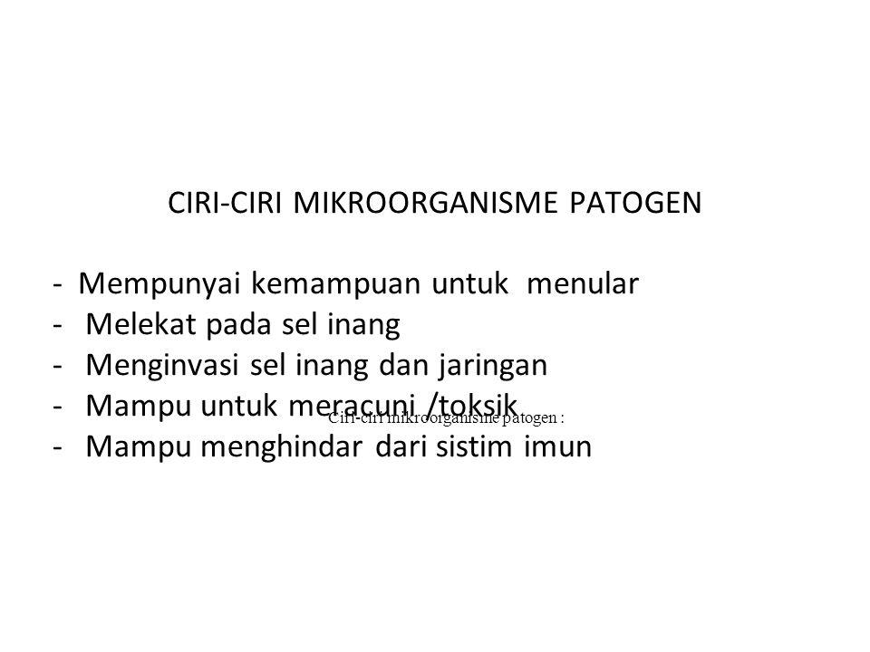 CIRI-CIRI MIKROORGANISME PATOGEN - Mempunyai kemampuan untuk menular