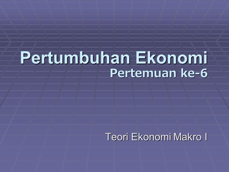Pertumbuhan Ekonomi Pertemuan ke-6