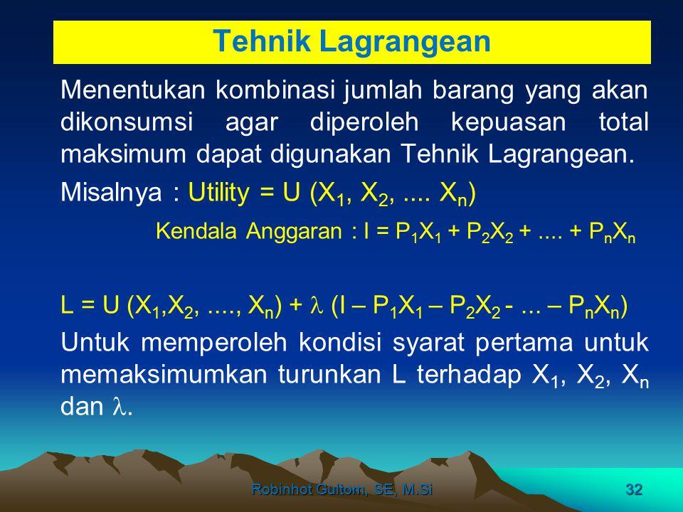 Tehnik Lagrangean Menentukan kombinasi jumlah barang yang akan dikonsumsi agar diperoleh kepuasan total maksimum dapat digunakan Tehnik Lagrangean.