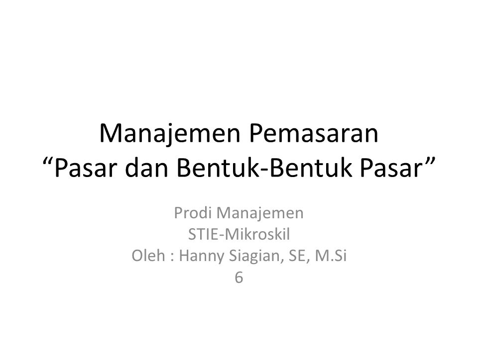 Manajemen Pemasaran Pasar dan Bentuk-Bentuk Pasar